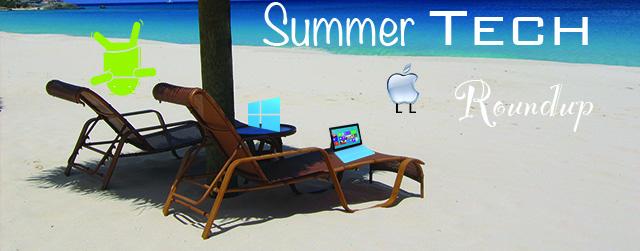 Summer Tech Roundup: A Whirlwind!